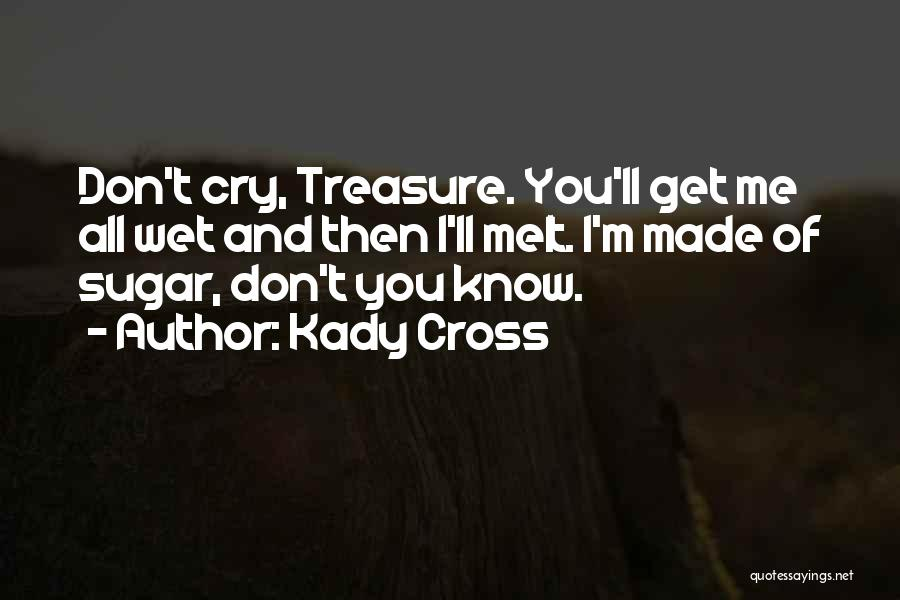 You Melt Me Quotes By Kady Cross