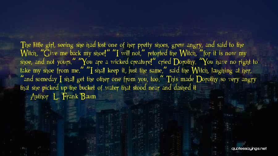 You Melt Me Quotes By L. Frank Baum