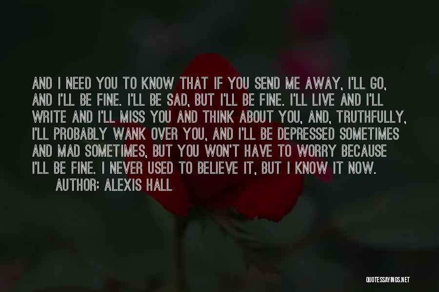 You Miss Me Now Quotes By Alexis Hall