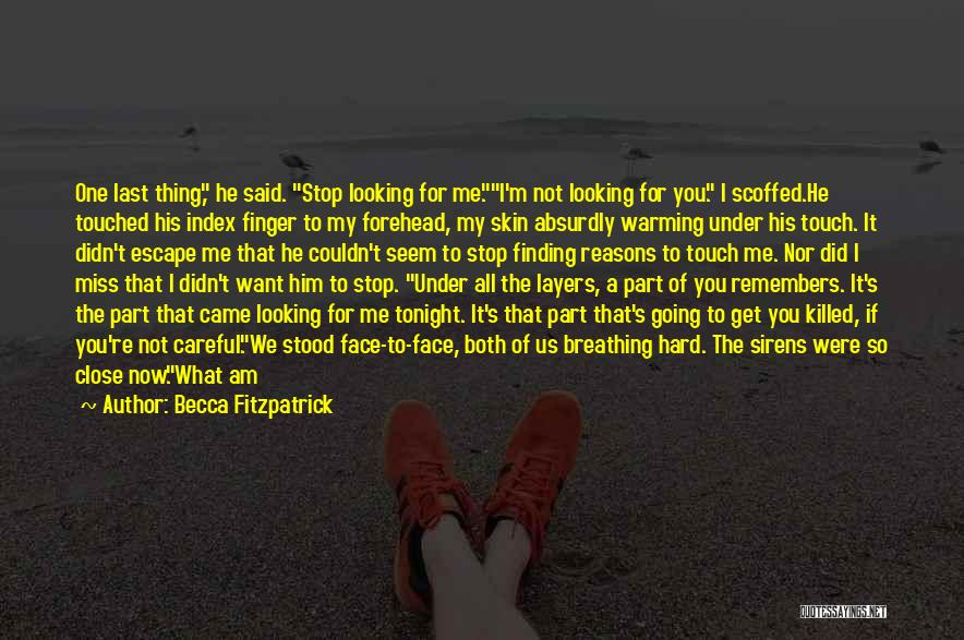 You Miss Me Now Quotes By Becca Fitzpatrick