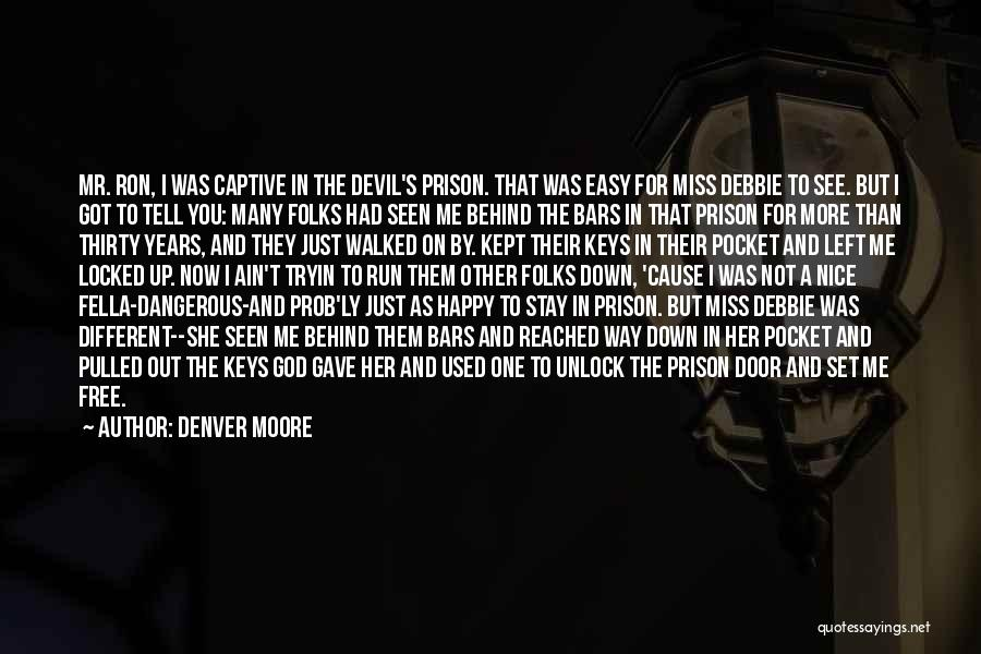 You Miss Me Now Quotes By Denver Moore