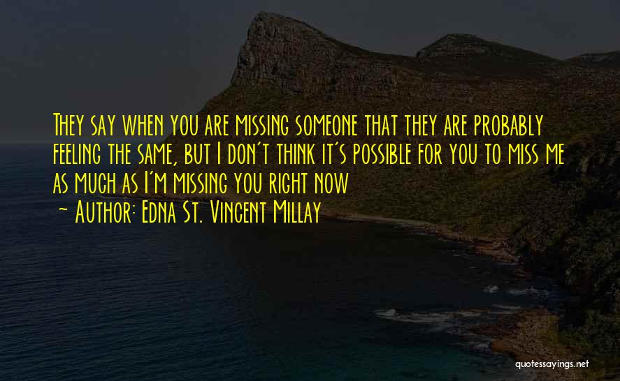 You Miss Me Now Quotes By Edna St. Vincent Millay