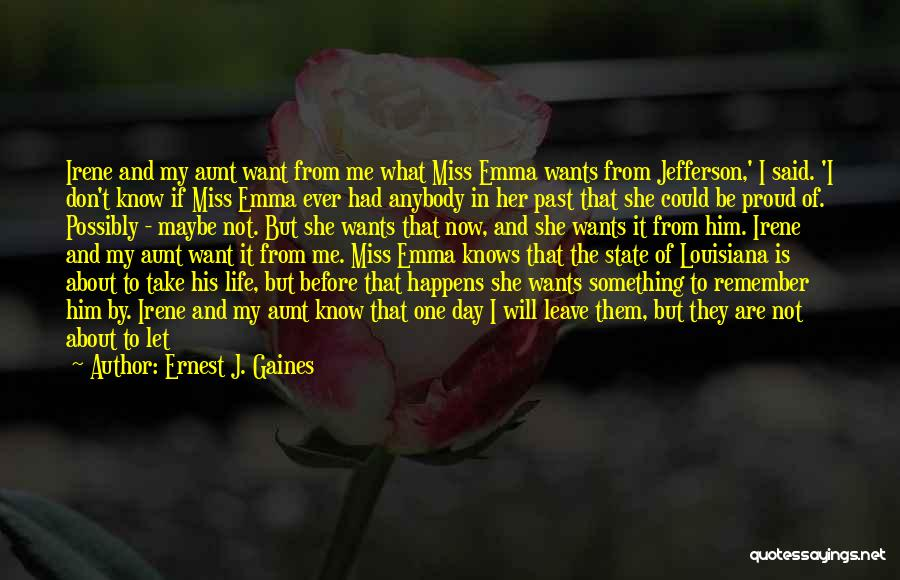 You Miss Me Now Quotes By Ernest J. Gaines