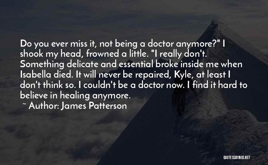 You Miss Me Now Quotes By James Patterson