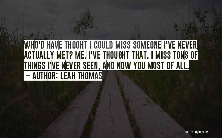 You Miss Me Now Quotes By Leah Thomas