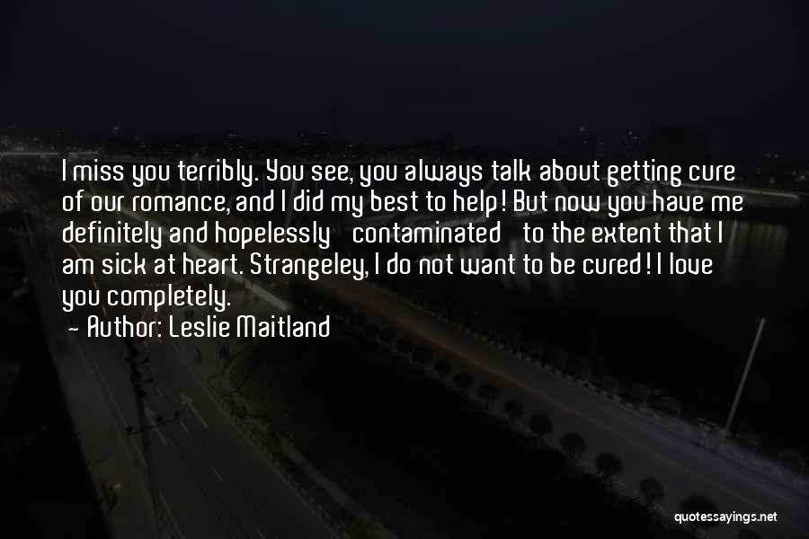 You Miss Me Now Quotes By Leslie Maitland