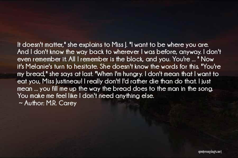 You Miss Me Now Quotes By M.R. Carey