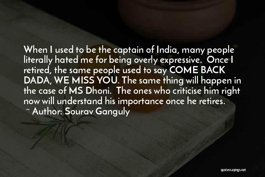 You Miss Me Now Quotes By Sourav Ganguly