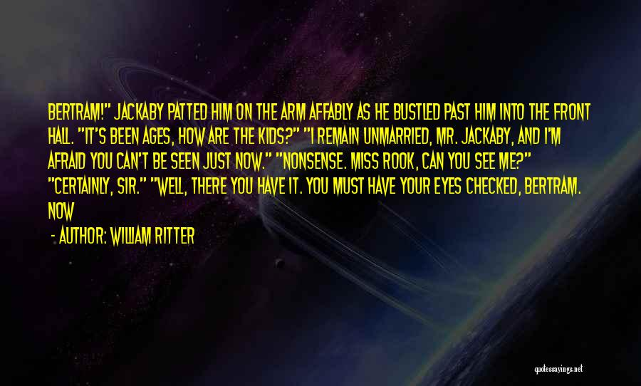 You Miss Me Now Quotes By William Ritter