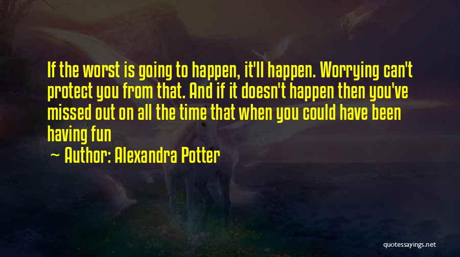 You Missed It Quotes By Alexandra Potter