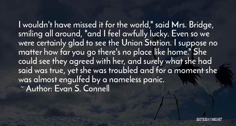 You Missed It Quotes By Evan S. Connell