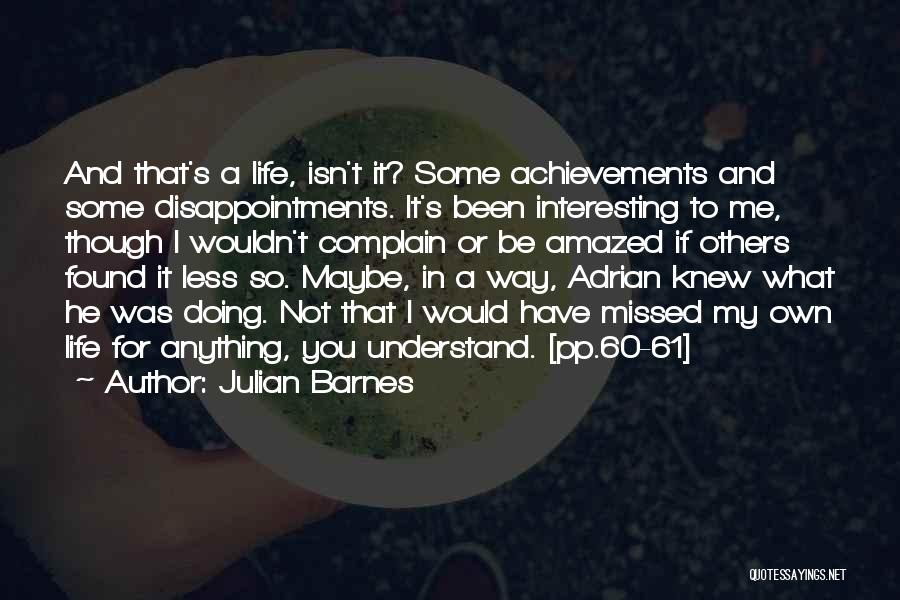 You Missed It Quotes By Julian Barnes