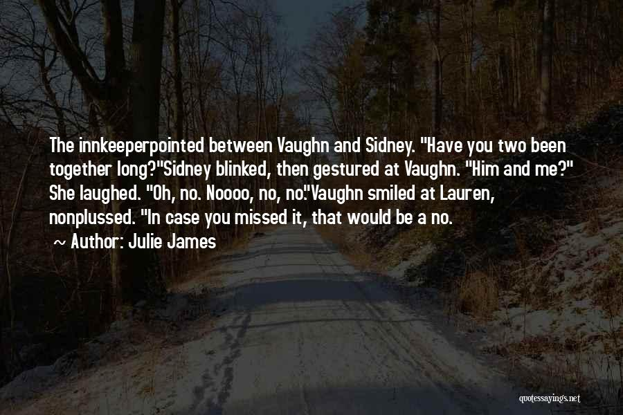 You Missed It Quotes By Julie James