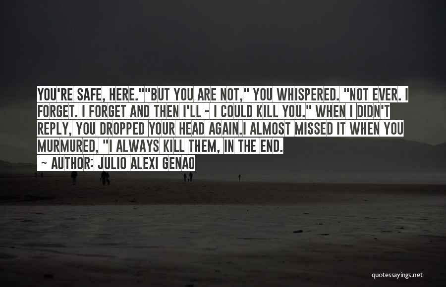 You Missed It Quotes By Julio Alexi Genao