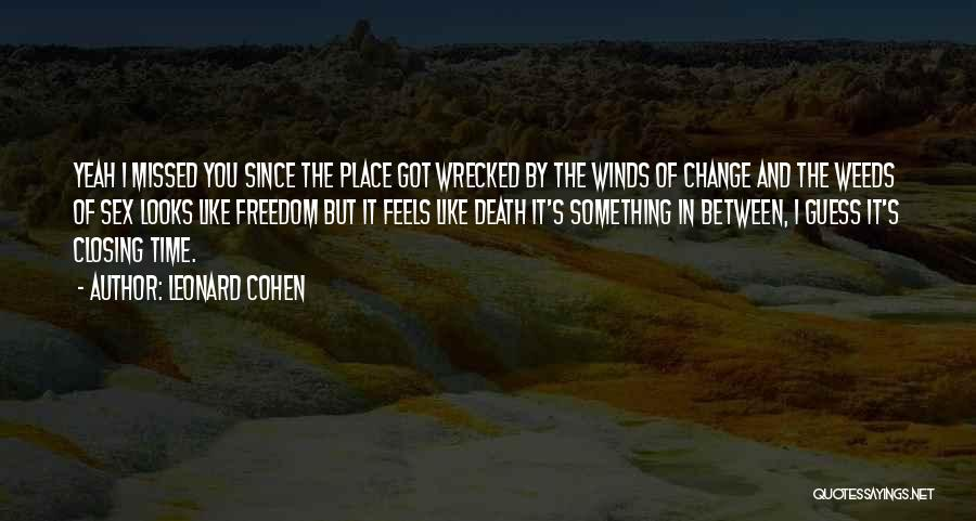 You Missed It Quotes By Leonard Cohen