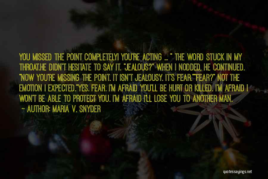 You Missed It Quotes By Maria V. Snyder