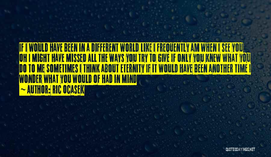 You Missed It Quotes By Ric Ocasek