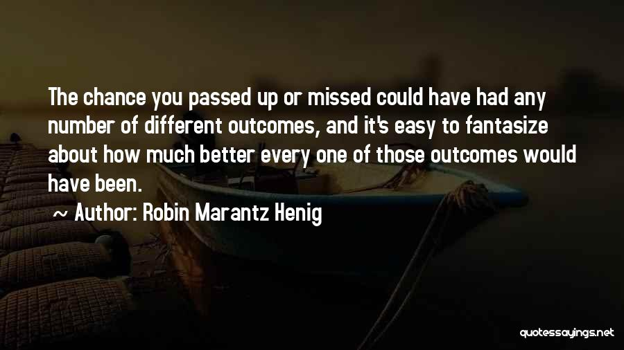 You Missed It Quotes By Robin Marantz Henig