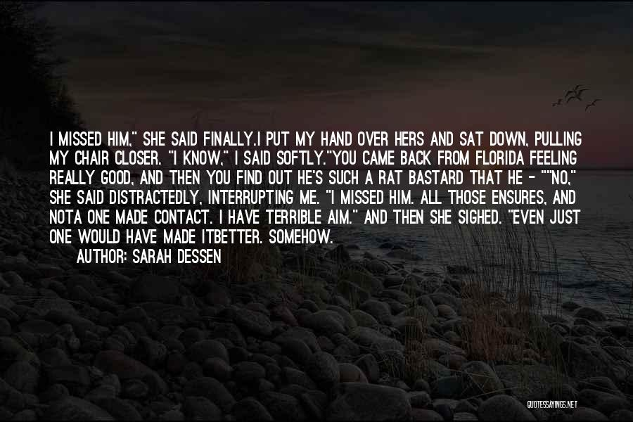 You Missed It Quotes By Sarah Dessen