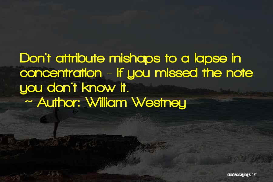 You Missed It Quotes By William Westney