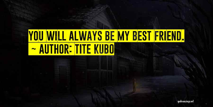 You My Best Friend Quotes By Tite Kubo