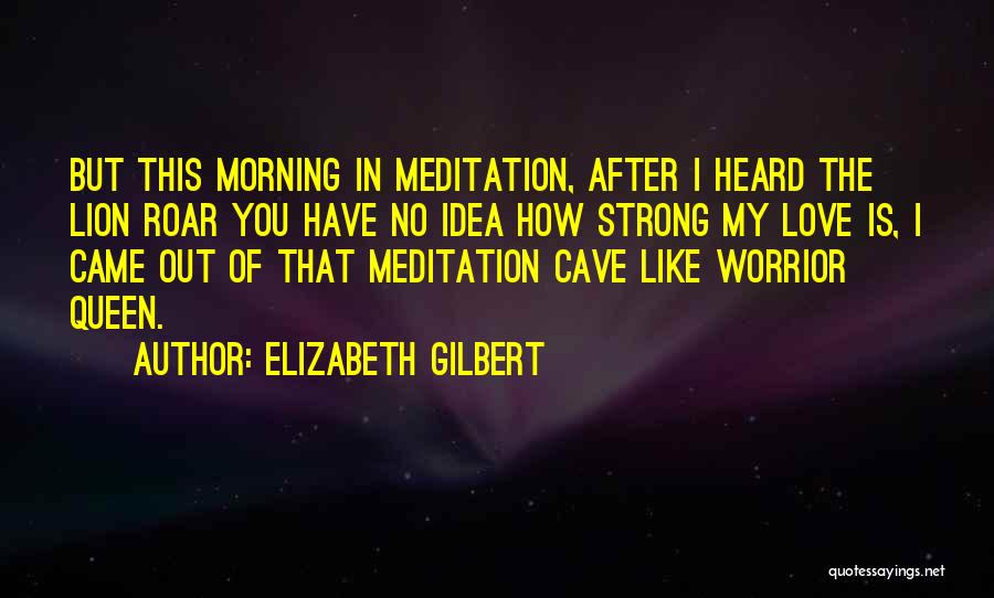 You My Queen Quotes By Elizabeth Gilbert