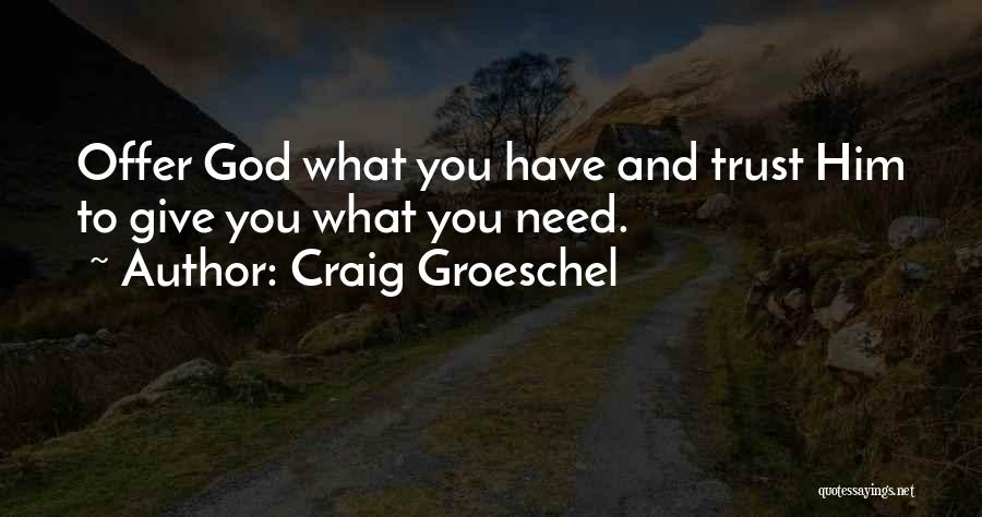 You Need God Quotes By Craig Groeschel
