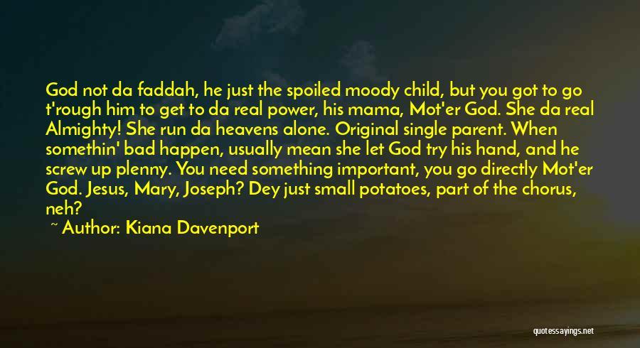 You Need God Quotes By Kiana Davenport