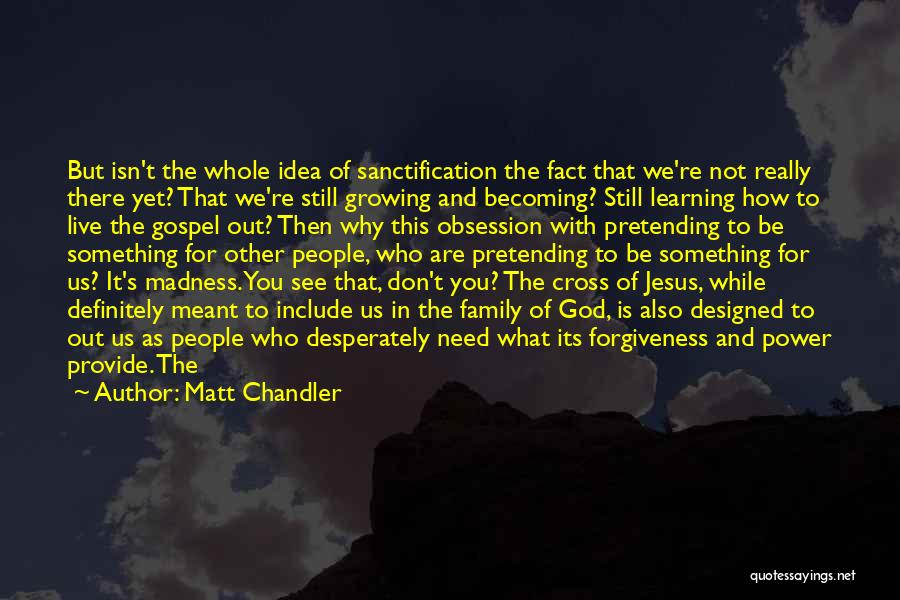 You Need God Quotes By Matt Chandler