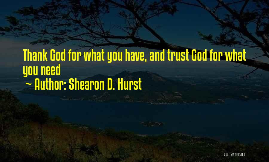 You Need God Quotes By Shearon D. Hurst