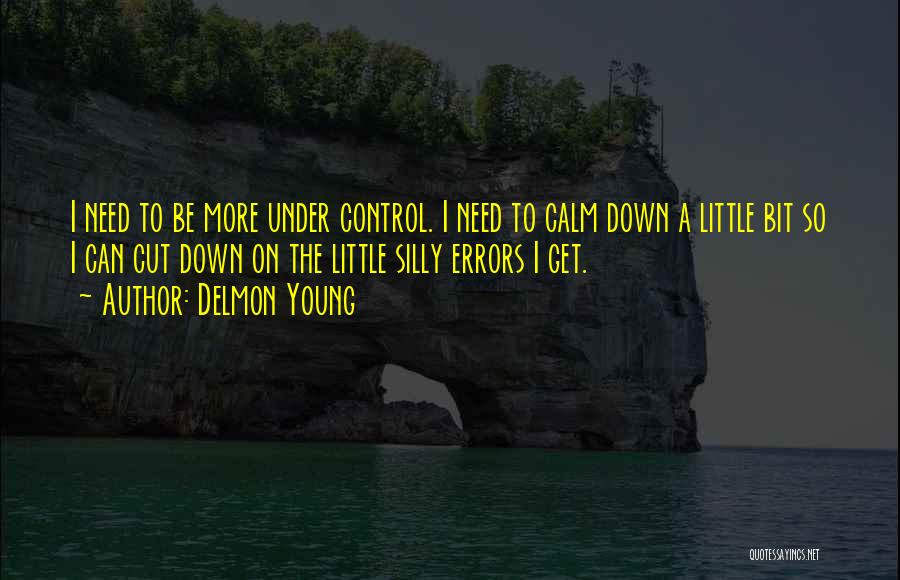 You Need To Calm Down Quotes By Delmon Young