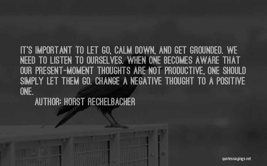 You Need To Calm Down Quotes By Horst Rechelbacher