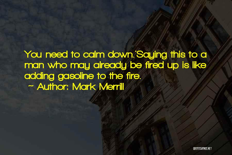 You Need To Calm Down Quotes By Mark Merrill