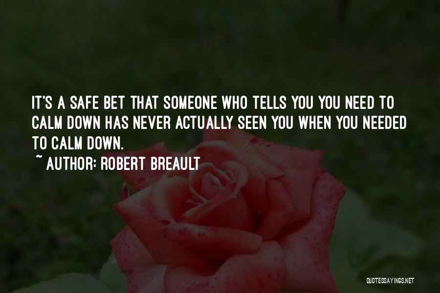 You Need To Calm Down Quotes By Robert Breault