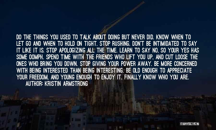 You Never Know Who Your Friends Are Quotes By Kristin Armstrong