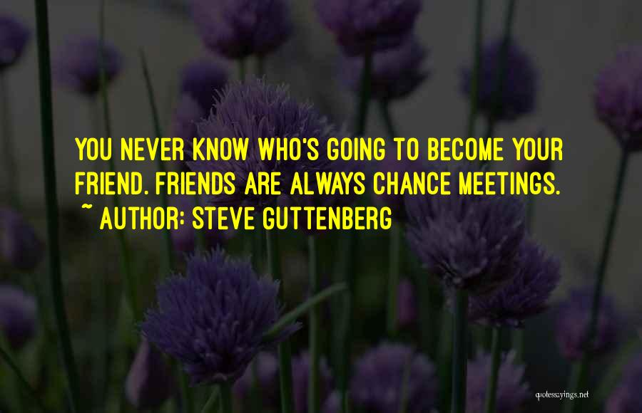 You Never Know Who Your Friends Are Quotes By Steve Guttenberg
