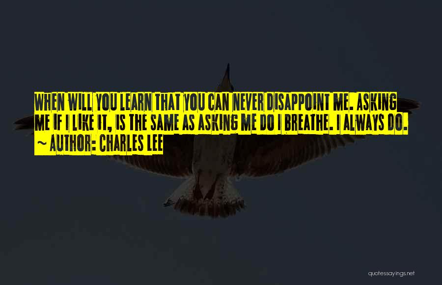 You Never Love Me Quotes By Charles Lee