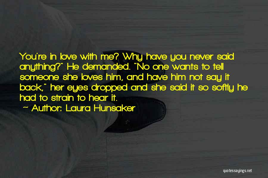 You Never Love Me Quotes By Laura Hunsaker