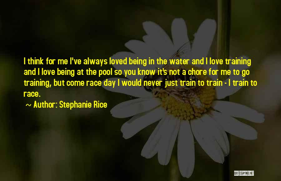 You Never Love Me Quotes By Stephanie Rice