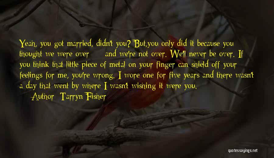 You Never Love Me Quotes By Tarryn Fisher