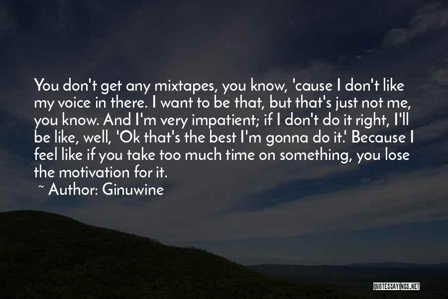 You Not Like Me Quotes By Ginuwine