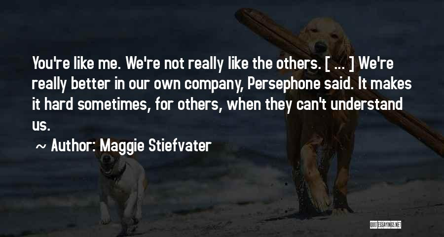 You Not Like Me Quotes By Maggie Stiefvater