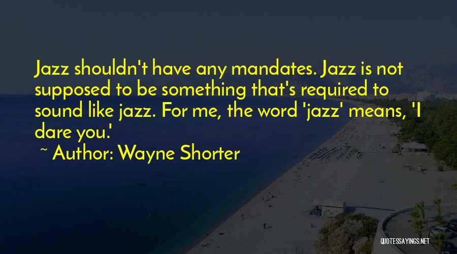 You Not Like Me Quotes By Wayne Shorter