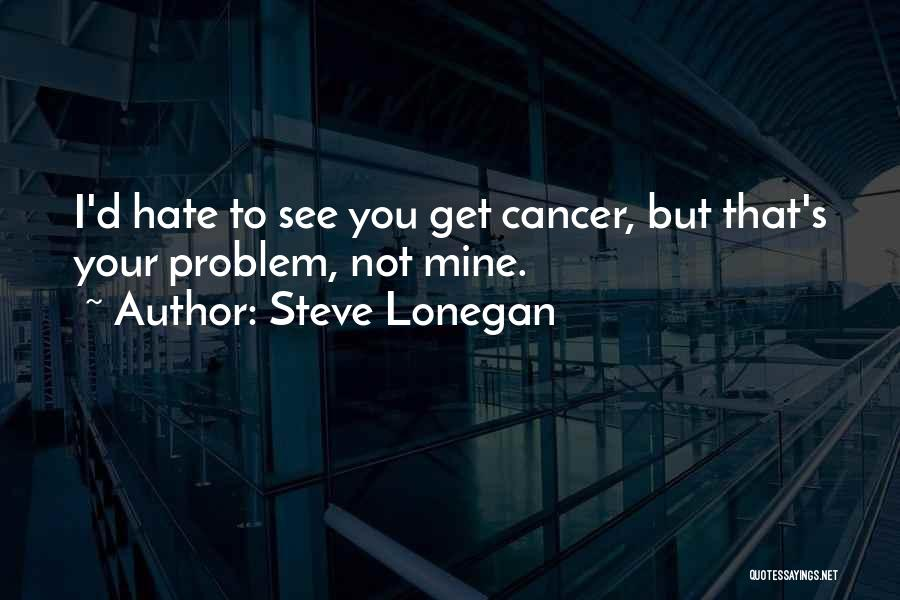 You Not Mine Quotes By Steve Lonegan