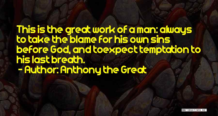 You Only Got Yourself To Blame Quotes By Anthony The Great