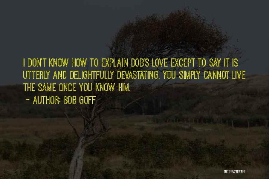You Only Live Once Love Quotes By Bob Goff