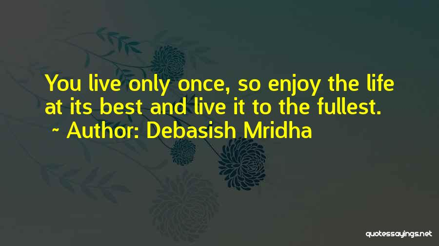 You Only Live Once Love Quotes By Debasish Mridha