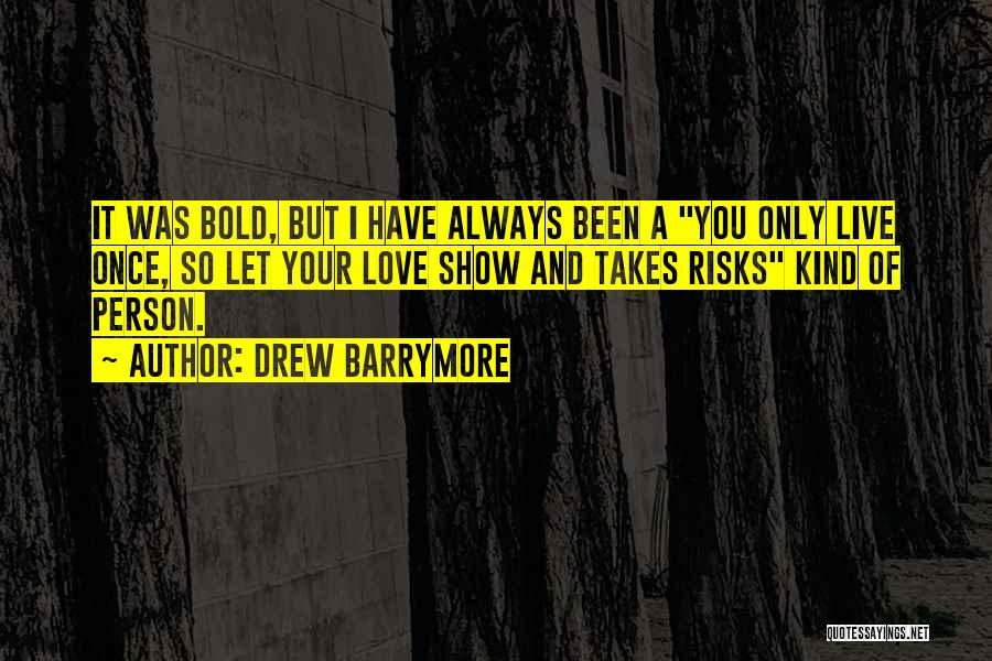 You Only Live Once Love Quotes By Drew Barrymore