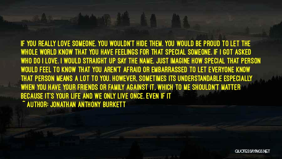 You Only Live Once Love Quotes By Jonathan Anthony Burkett