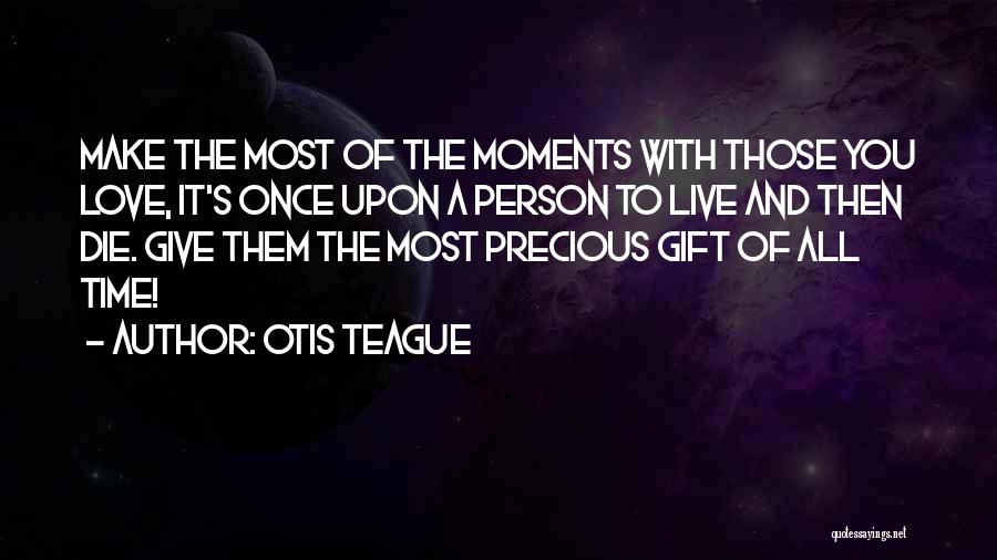 You Only Live Once Love Quotes By Otis Teague